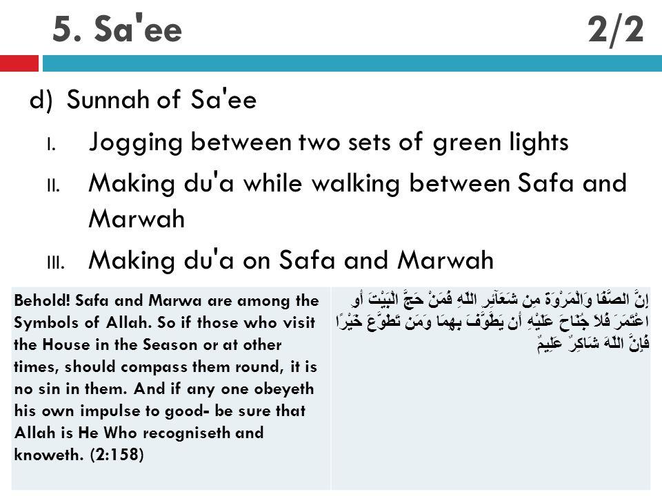5. Sa'ee d)Sunnah of Sa'ee I. Jogging between two sets of green lights II. Making du'a while walking between Safa and Marwah III. Making du'a on Safa