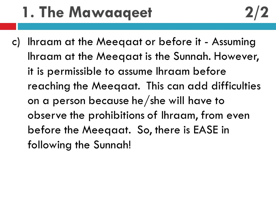 1. The Mawaaqeet c)Ihraam at the Meeqaat or before it - Assuming Ihraam at the Meeqaat is the Sunnah. However, it is permissible to assume Ihraam befo
