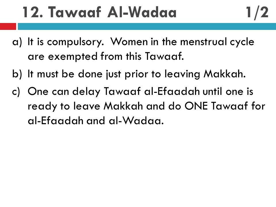 12. Tawaaf Al-Wadaa a)It is compulsory.