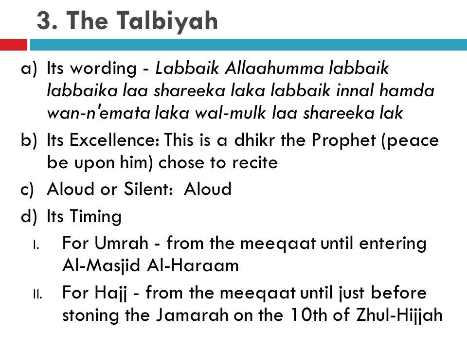 3. The Talbiyah a)Its wording - Labbaik Allaahumma labbaik labbaika laa shareeka laka labbaik innal hamda wan-n'emata laka wal-mulk laa shareeka lak b