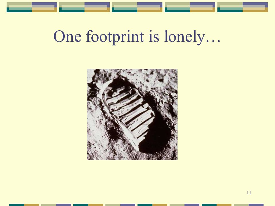 11 One footprint is lonely…