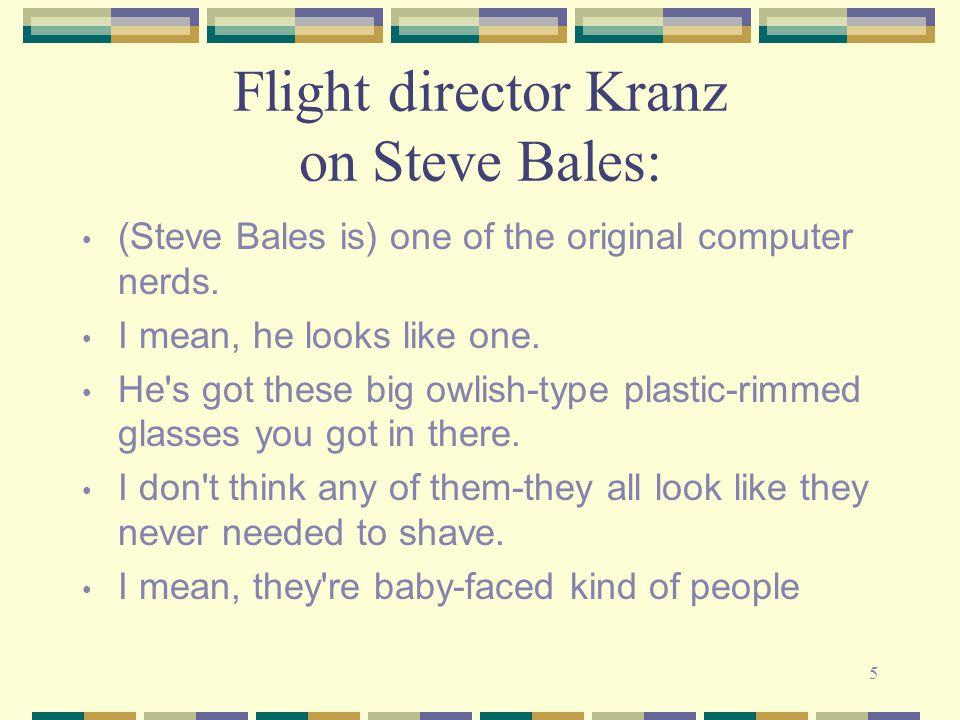 5 Flight director Kranz on Steve Bales: (Steve Bales is) one of the original computer nerds.