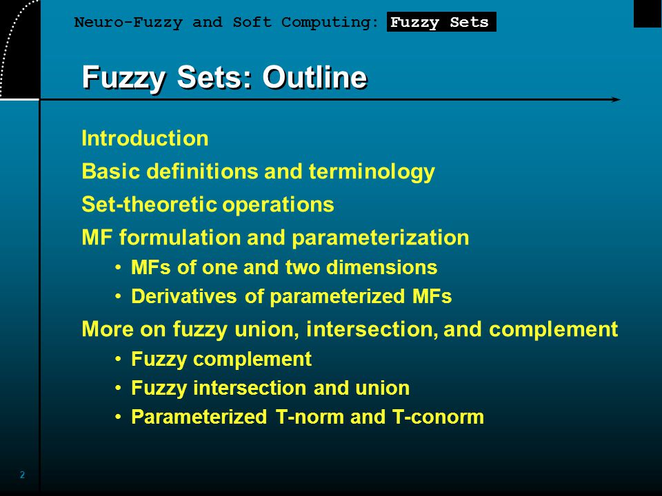 2 Fuzzy Sets: Outline Introduction Basic definitions and terminology Set-theoretic operations MF formulation and parameterization MFs of one and two d
