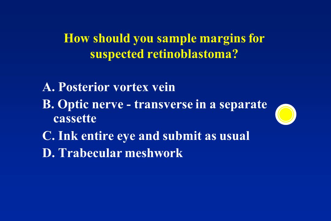 How should you sample margins for suspected retinoblastoma.