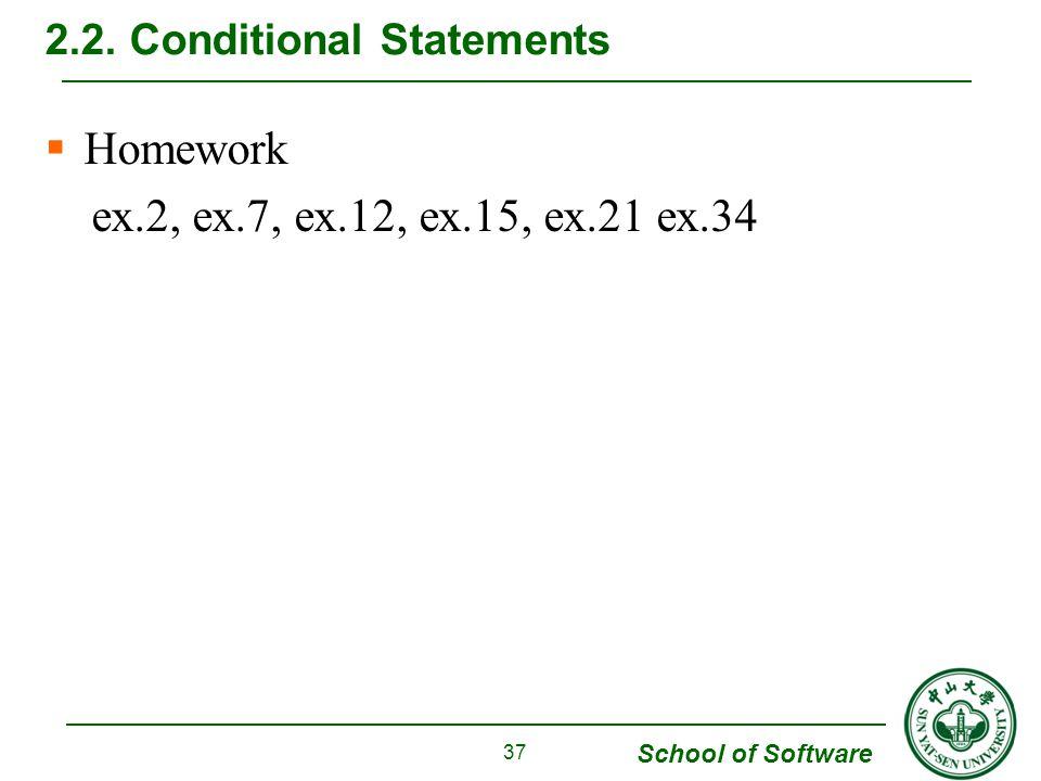 School of Software  Homework ex.2, ex.7, ex.12, ex.15, ex.21 ex.34 2.2. Conditional Statements 37