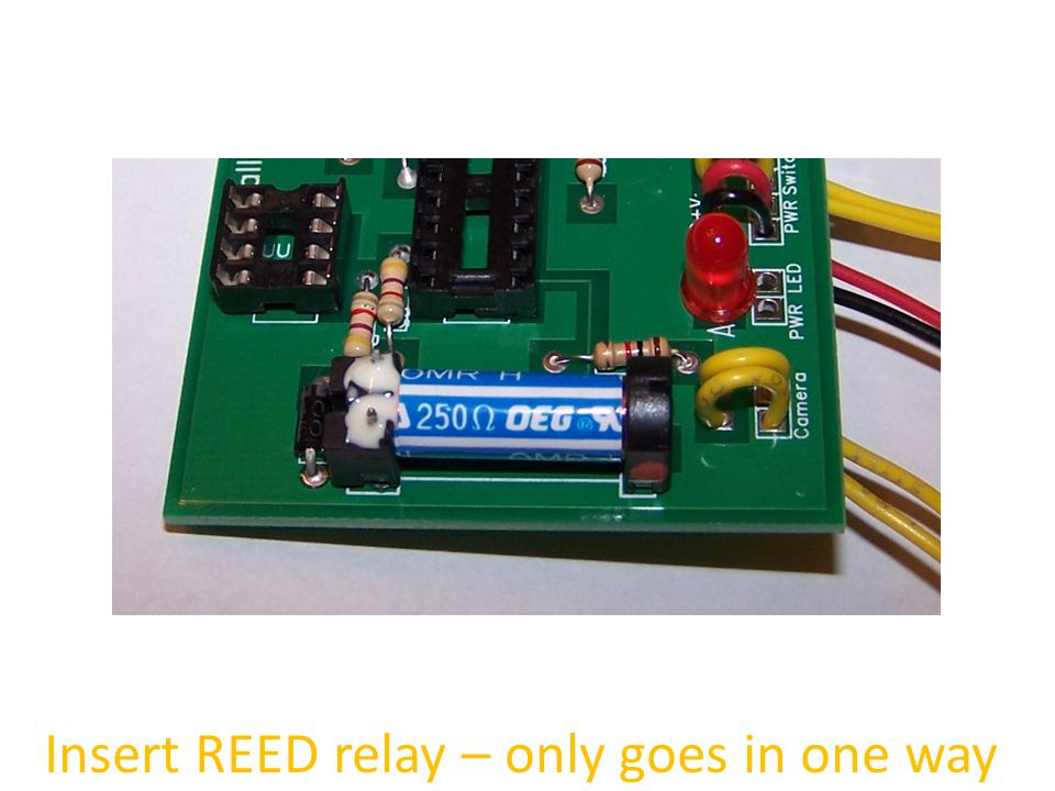 Insert REED relay – only goes in one way