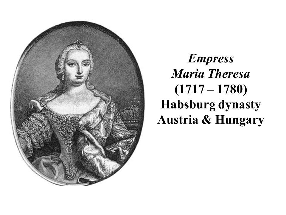 Empress Maria Theresa (1717 – 1780) Habsburg dynasty Austria & Hungary