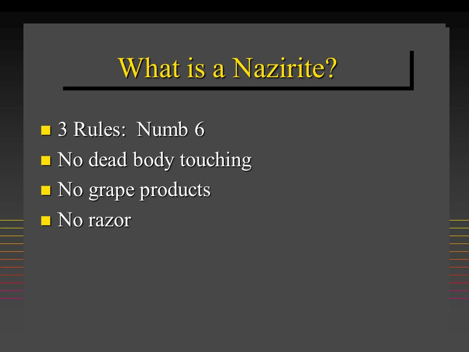 What is a Nazirite? n 3 Rules: Numb 6 n No dead body touching n No grape products n No razor