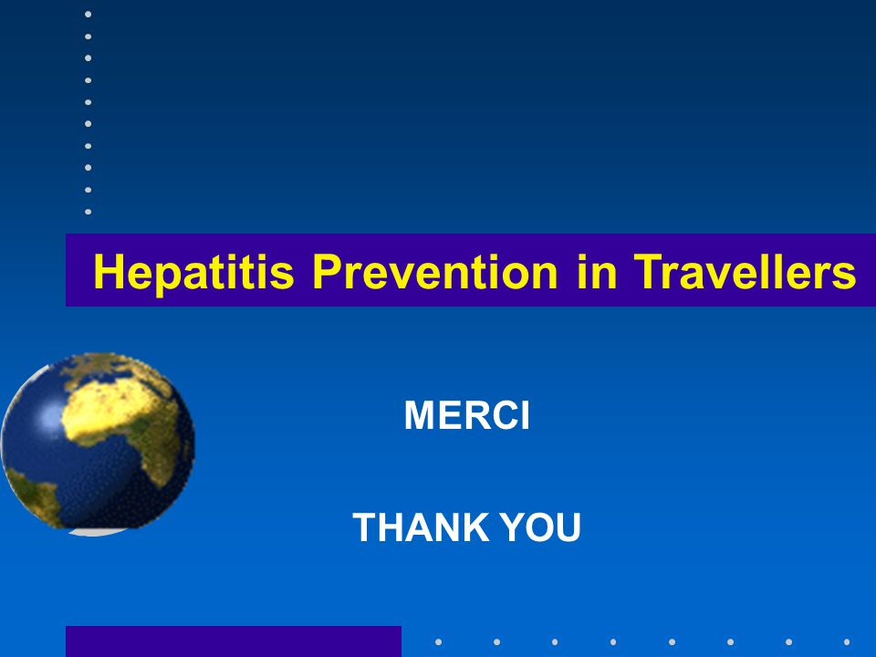 MERCI THANK YOU Hepatitis Prevention in Travellers