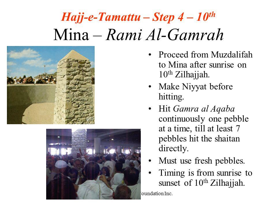 (c)2003 Al-Ilm Foundation Inc. Hajj-e-Tamattu – Step 4 – 10 th Mina – Rami Al-Gamrah Proceed from Muzdalifah to Mina after sunrise on 10 th Zilhajjah.