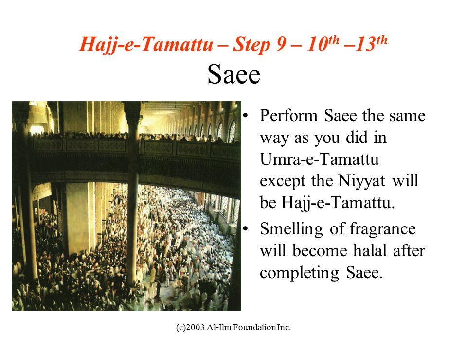 (c)2003 Al-Ilm Foundation Inc. Perform Saee the same way as you did in Umra-e-Tamattu except the Niyyat will be Hajj-e-Tamattu. Smelling of fragrance