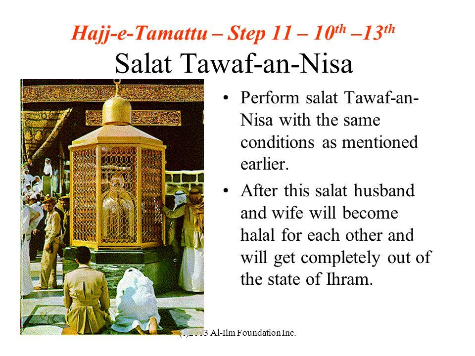 (c)2003 Al-Ilm Foundation Inc. Hajj-e-Tamattu – Step 11 – 10 th –13 th Salat Tawaf-an-Nisa Perform salat Tawaf-an- Nisa with the same conditions as me