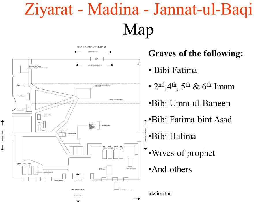(c)2003 Al-Ilm Foundation Inc. Ziyarat - Madina - Jannat-ul-Baqi Map Graves of the following: Bibi Fatima 2 nd,4 th, 5 th & 6 th Imam Bibi Umm-ul-Bane
