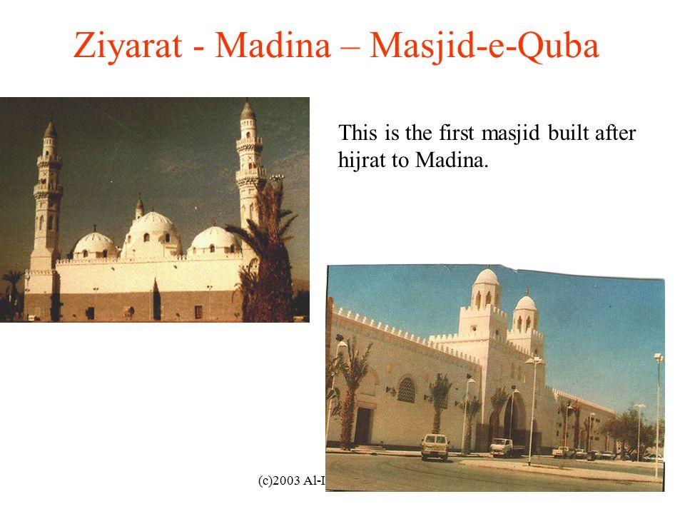 (c)2003 Al-Ilm Foundation Inc. Ziyarat - Madina – Masjid-e-Quba This is the first masjid built after hijrat to Madina.