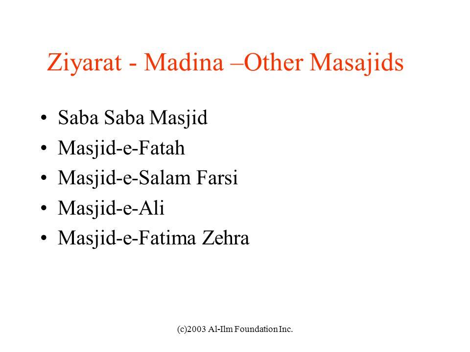 (c)2003 Al-Ilm Foundation Inc. Ziyarat - Madina –Other Masajids Saba Saba Masjid Masjid-e-Fatah Masjid-e-Salam Farsi Masjid-e-Ali Masjid-e-Fatima Zehr