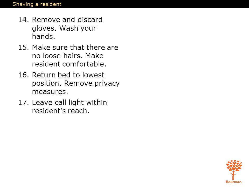 Shaving a resident 14.Remove and discard gloves.Wash your hands.