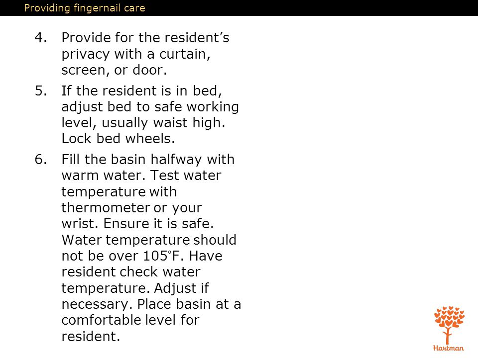Providing fingernail care 4.Provide for the resident's privacy with a curtain, screen, or door.