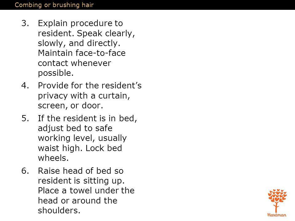 Combing or brushing hair 3.Explain procedure to resident.