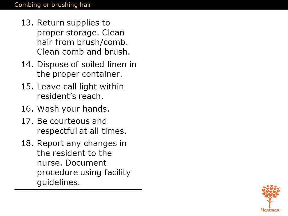 Combing or brushing hair 13.Return supplies to proper storage.