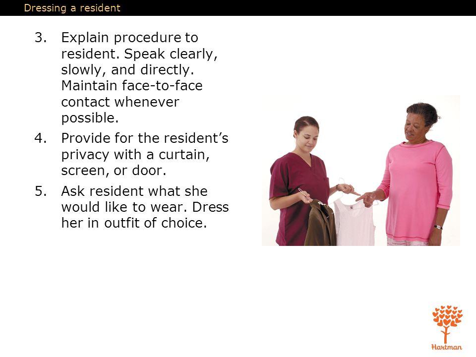 Dressing a resident 3.Explain procedure to resident.