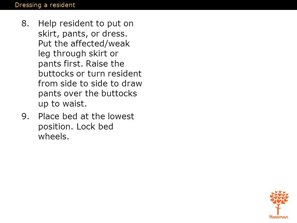 Dressing a resident 8.Help resident to put on skirt, pants, or dress.