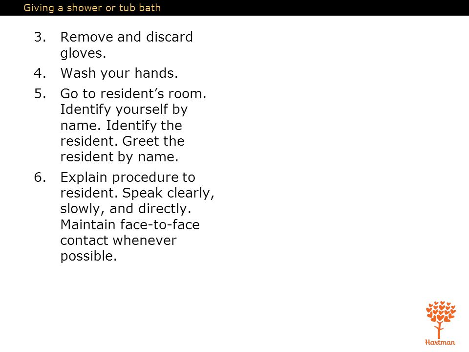 Giving a shower or tub bath 3.Remove and discard gloves.