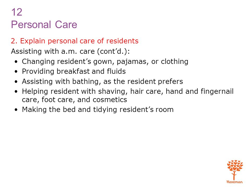 12 Personal Care 2.Explain personal care of residents Assisting with a.m.