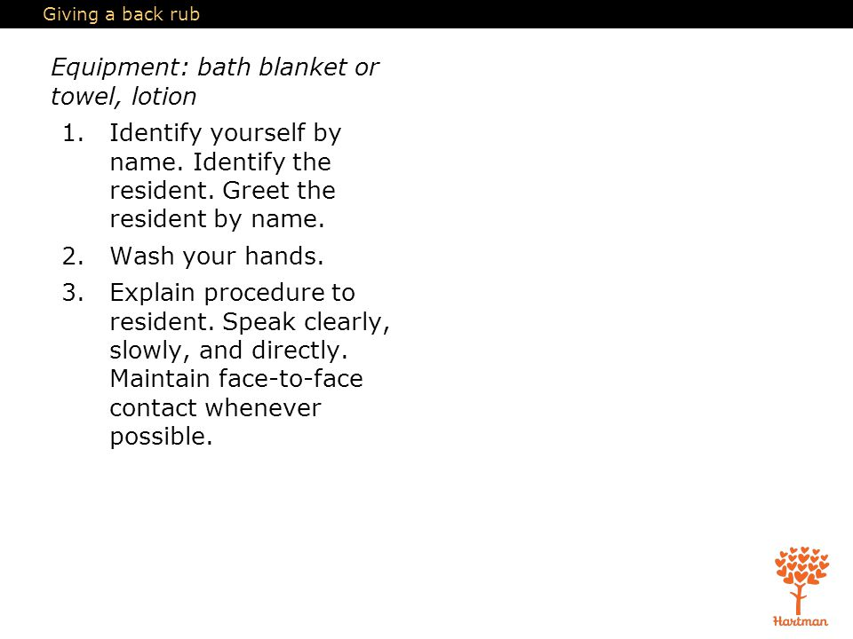 Giving a back rub Equipment: bath blanket or towel, lotion 1.Identify yourself by name.