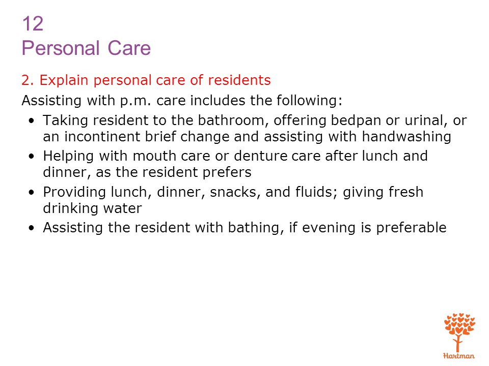 12 Personal Care 2.Explain personal care of residents Assisting with p.m.