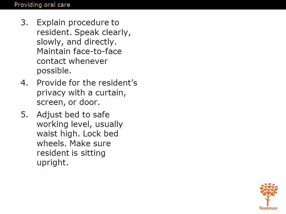 Providing oral care 3.Explain procedure to resident.