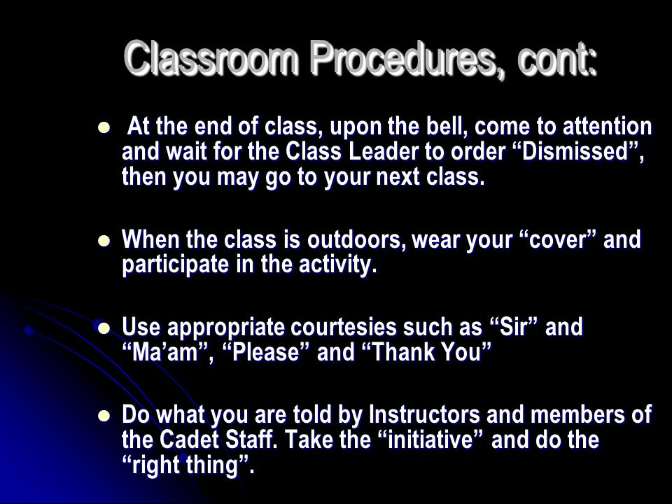 """At the end of class, upon the bell, come to attention and wait for the Class Leader to order """"Dismissed"""", then you may go to your next class. At the e"""