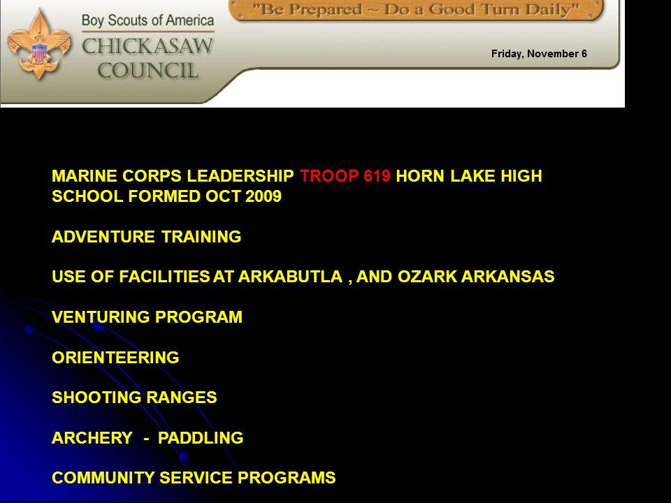 MARINE CORPS LEADERSHIP TROOP 619 HORN LAKE HIGH SCHOOL FORMED OCT 2009 ADVENTURE TRAINING USE OF FACILITIES AT ARKABUTLA, AND OZARK ARKANSAS VENTURING PROGRAM ORIENTEERING SHOOTING RANGES ARCHERY - PADDLING COMMUNITY SERVICE PROGRAMS