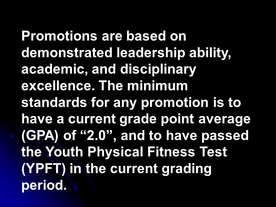 Promotions are based on demonstrated leadership ability, academic, and disciplinary excellence.