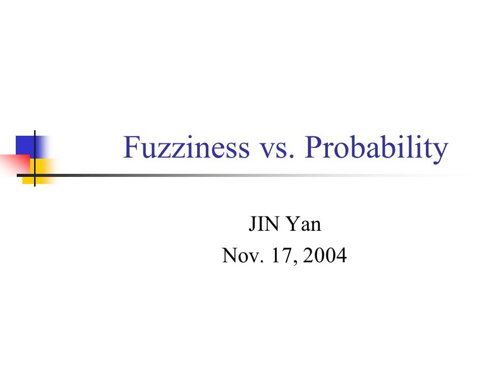 Fuzziness vs. Probability JIN Yan Nov. 17, 2004