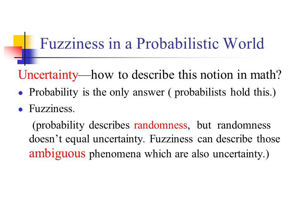 Randomness vs.Fuzziness Similarities: 1. both describe uncertainty.
