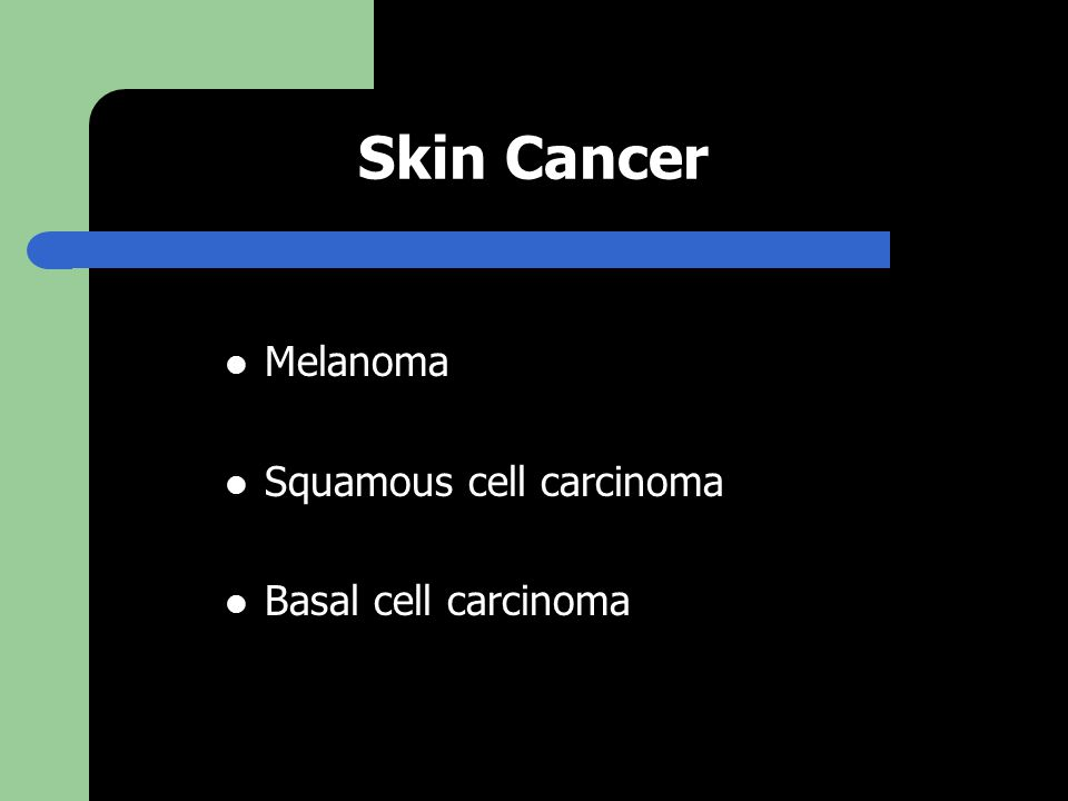 Skin Cancer Melanoma Squamous cell carcinoma Basal cell carcinoma