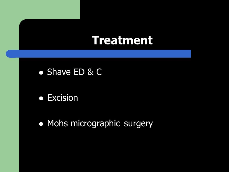 Treatment Shave ED & C Excision Mohs micrographic surgery