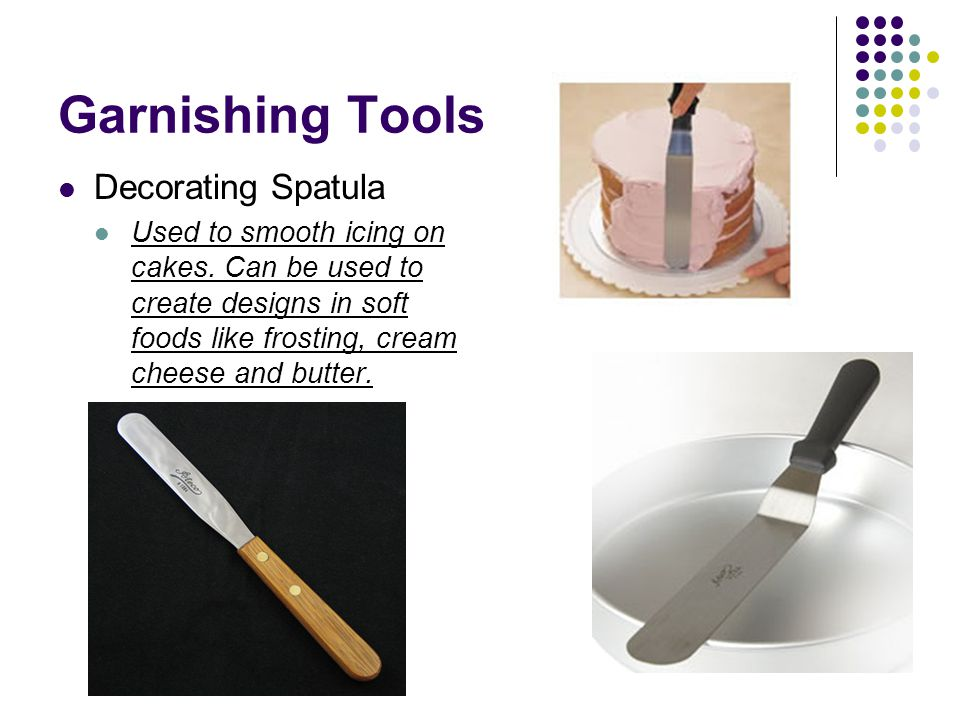 Garnishing Tools Decorating Spatula Used to smooth icing on cakes.