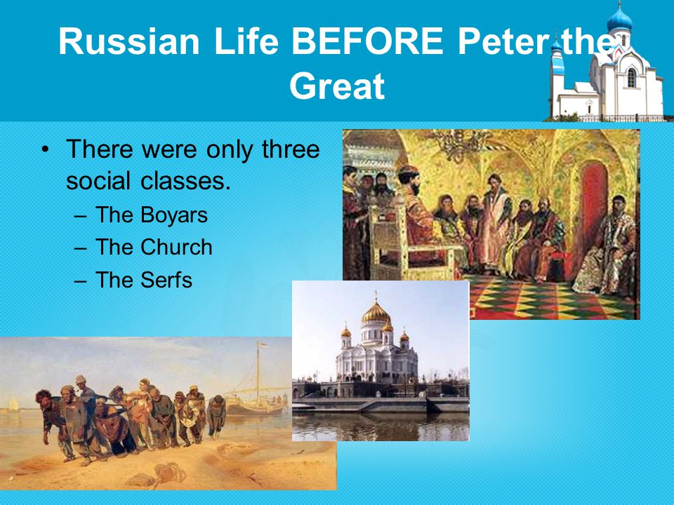 Russian Life BEFORE Peter the Great There were only three social classes.