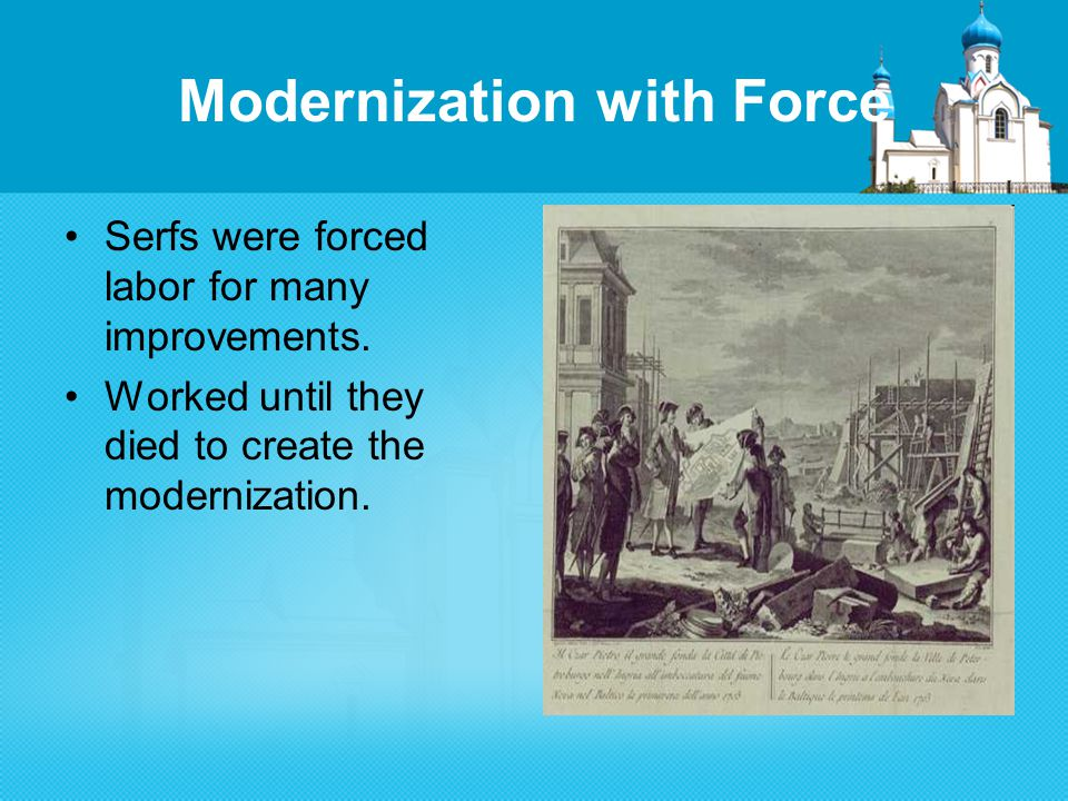 Modernization with Force Serfs were forced labor for many improvements.