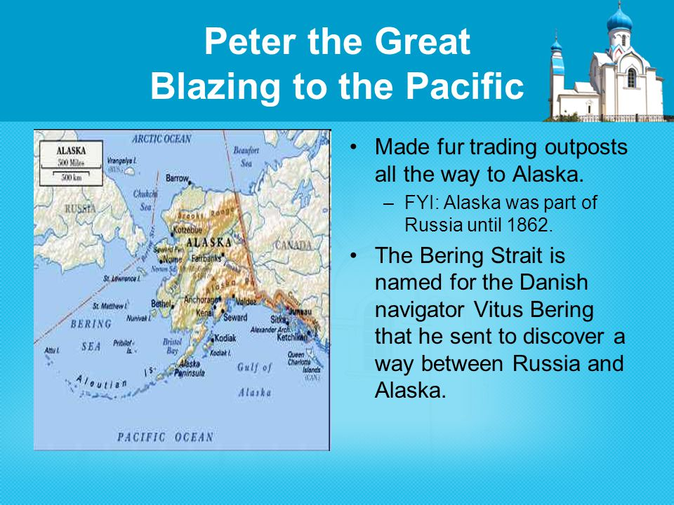 Peter the Great Blazing to the Pacific Made fur trading outposts all the way to Alaska.