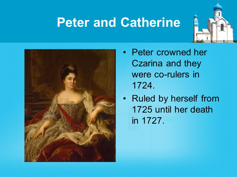 Peter and Catherine Peter crowned her Czarina and they were co-rulers in 1724.