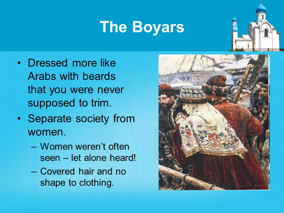 The Boyars Dressed more like Arabs with beards that you were never supposed to trim.