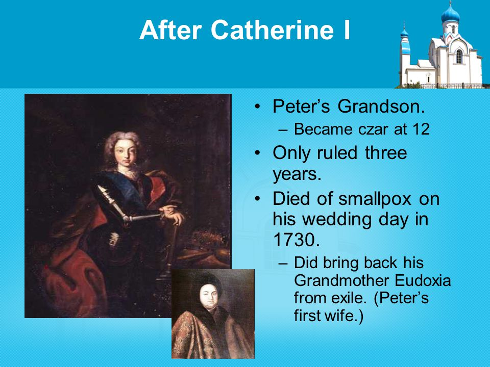 After Catherine I Peter's Grandson. –Became czar at 12 Only ruled three years.