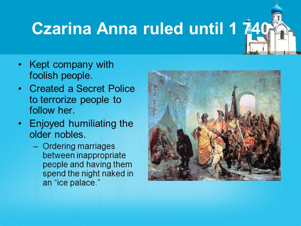 Czarina Anna ruled until 1 740 Kept company with foolish people.