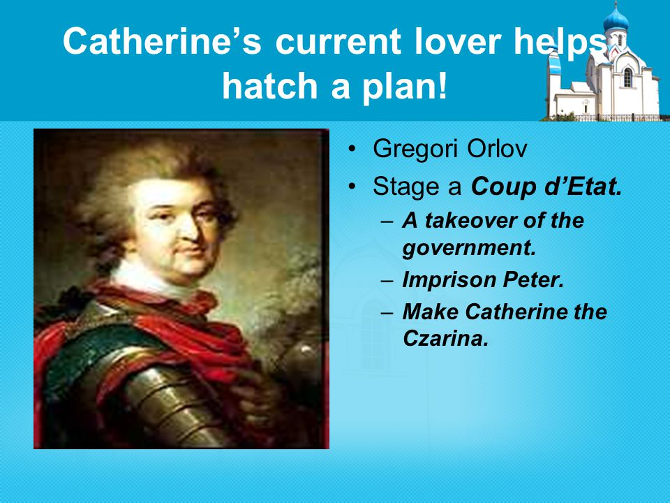Catherine's current lover helps hatch a plan. Gregori Orlov Stage a Coup d'Etat.
