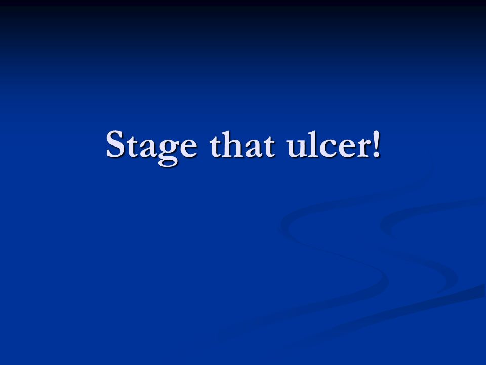 Stage that ulcer!
