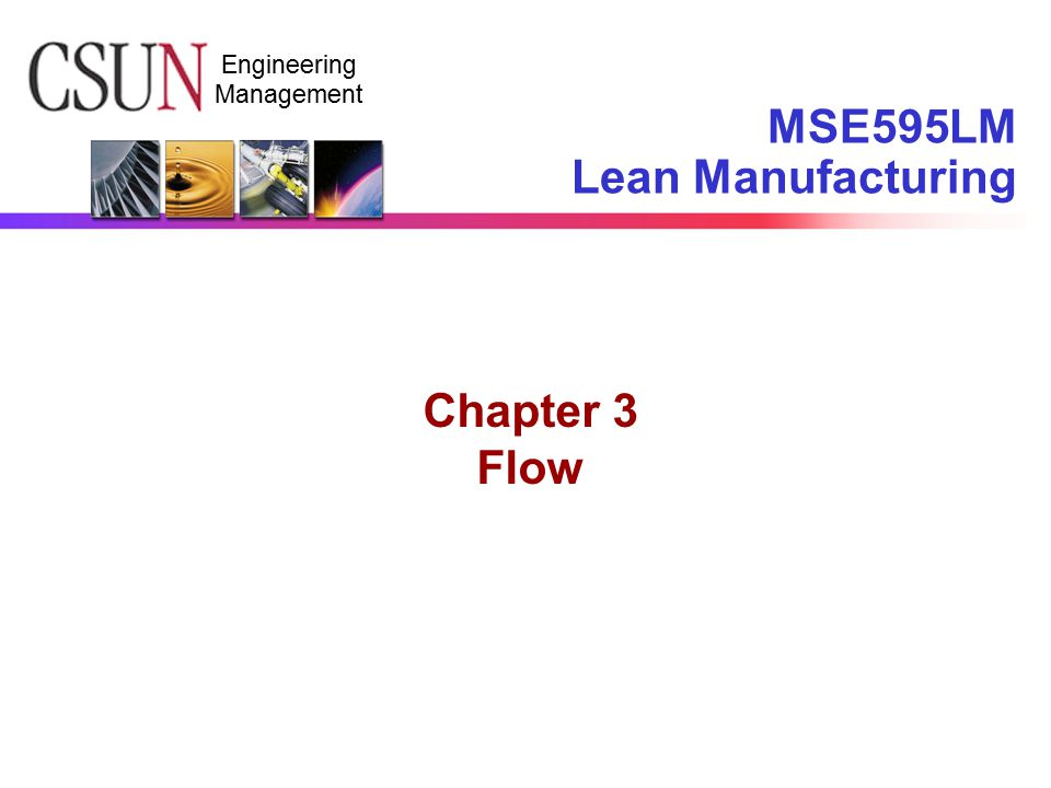 Engineering Management MSE595LM Lean Manufacturing Chapter 3 Flow