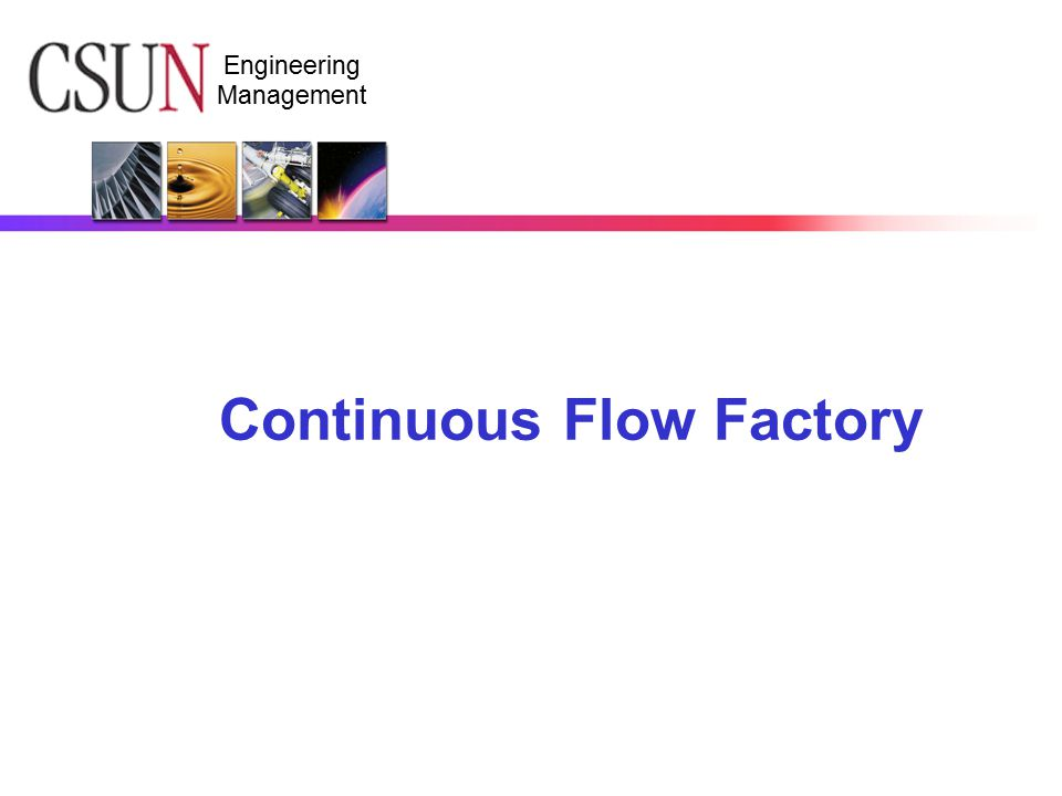 Engineering Management Continuous Flow Factory