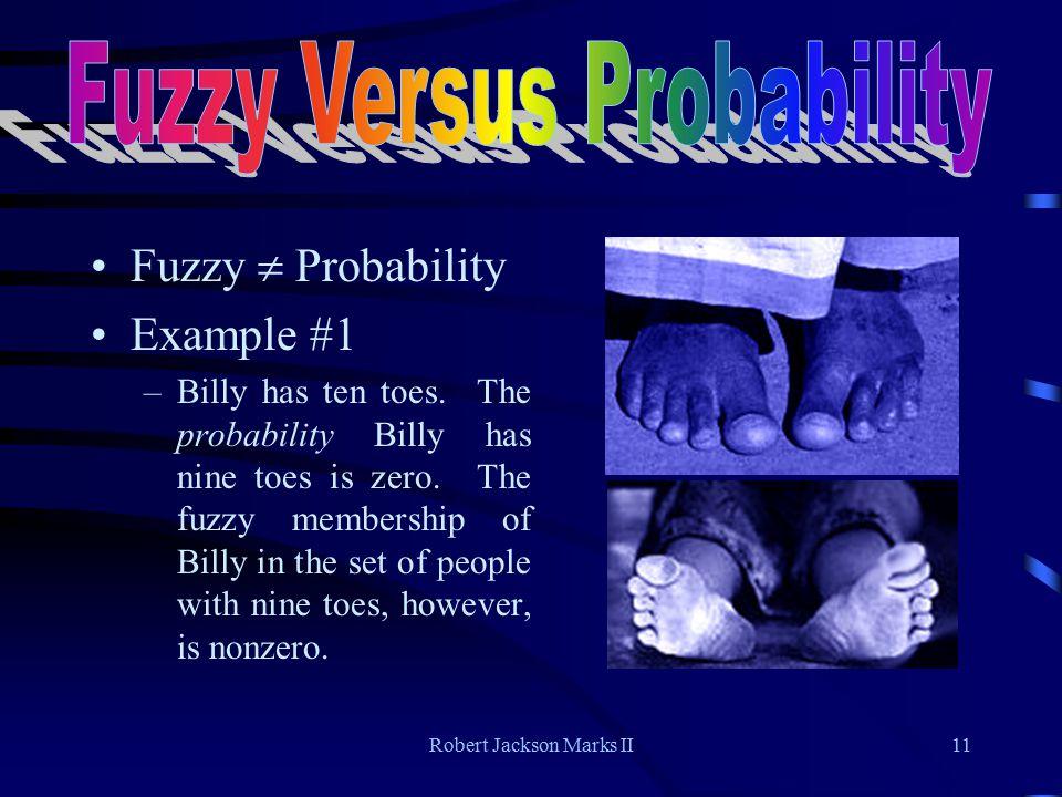 Robert Jackson Marks II11 Fuzzy  Probability Example #1 –Billy has ten toes.